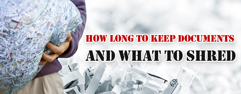 How Long Should You Keep Documents and What to Shred