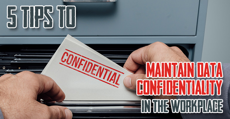 5 Tips to Maintain Data Confidentiality in the Workplace
