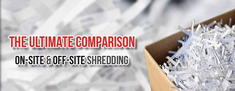 The Ultimate Comparison between On-Site and Off-Site Shredding