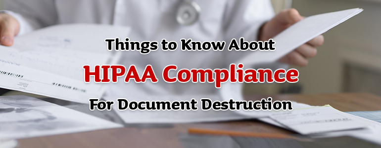 Things to Know About HIPAA Compliance for Document Destruction